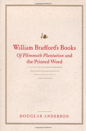 William Bradford's Books: Of Plimmoth Plantation and the Printed Word (William Bradford Diary)