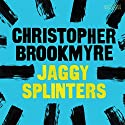 Jaggy Splinters Audiobook by Christopher Brookmyre Narrated by David Monteath, Christopher Brookmyre, Jonathan Hackett, Alastair Thomson Mills