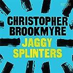 Jaggy Splinters | Christopher Brookmyre