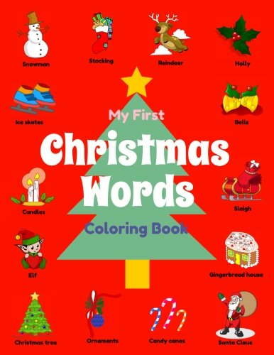 (My First Christmas Words Coloring Book: Preschool Christmas Activity Book for Toddler Boys & Girls Ages 2-4, to Color Christmas Objects while Learning ... Day! (Xmas Books for Toddler Art))