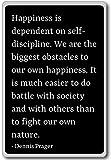 Happiness is dependent on self-discipline. We... - Dennis Prager quotes fridge magnet, Black