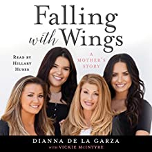Falling with Wings: A Mother's Story Audiobook by Dianna De La Garza, Vickie McIntyre, Demi Lovato - introduction Narrated by Hillary Huber
