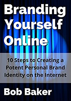 Branding Yourself Online: 10 Steps to Creating a Potent Personal Brand Identity on the Internet (English Edition) de [Baker, Bob]