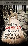 The Day Zombies Ruined My Perfectly Boring Life, Jen Naumann, 1477480250