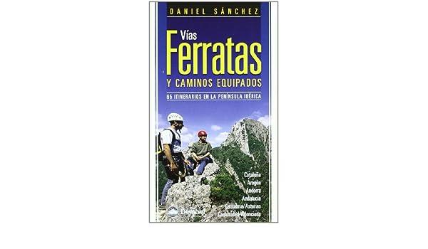 VIAS FERRATAS Y CAMINOS EQUIPADOS - NUEVA EDICION: Daniel Sánchez Carrasco: 9788498291995: Amazon.com: Books