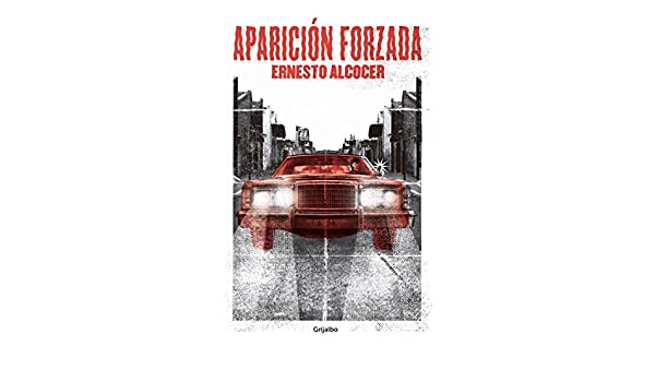 Aparición forzada (Spanish Edition) - Kindle edition by Ernesto Alcocer. Literature & Fiction Kindle eBooks @ Amazon.com.