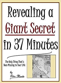 Revealing a Giant Secret in 37 Minutes: The Only Thing That's Been Missing in Your Life. by [Mantu, Peter]