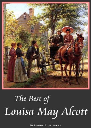 The Best of Louisa May Alcott: Little Women, Good Wives, Little Men, Jo's Boys, An Old-Fashioned Girl, Eight Cousins, Rose in Bloom (Annotated) (7 great books in ()