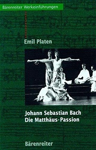 Johann Sebastian Bach. Die Matthäus-Passion: Entstehung, Werkbeschreibung, Rezeption (Bärenreiter-Werkeinführungen)