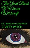 The Giant Book Of Wiccan Witchcraft: All 7 Books By Crafty Witch!