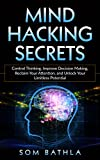 #3: Mind Hacking Secrets: Control Thinking, Improve Decision Making, Reclaim Your Attention, and Unlock Your Limitless Potential