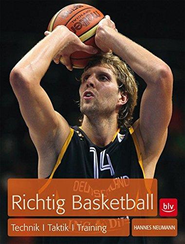 Richtig Basketball: Technik, Taktik, Training Taschenbuch – 8. Januar 2012 Hannes Neumann BLV Buchverlag 3835407791 Ballsport