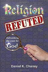 Religion Refuted: Debunking the case for God Paperback