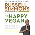 The Happy Vegan: A Guide to Living a Long, Healthy, and Successful Life Audiobook by Russell Simmons, Chris Morrow Narrated by Black Ice