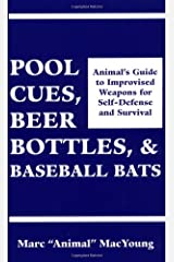 Pool Cues, Beer Bottles, and Baseball Bats: Animal's Guide to Improvised Weapons For Self-Defense and Survival Paperback