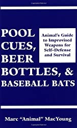 Pool Cues, Beer Bottles, and Baseball Bats: Animal's Guide to Improvised Weapons For Self-Defense and Survival