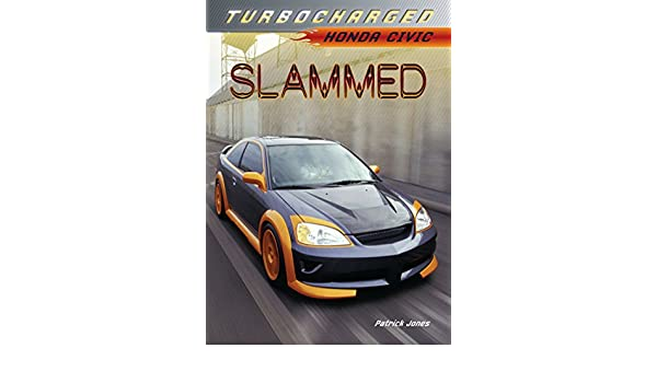 Slammed: Honda Civic (Turbocharged) (English Edition) eBook: Patrick Jones: Amazon.es: Tienda Kindle