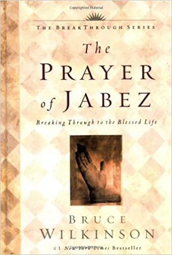 The Prayer of Jabez: Breaking Through to the Blessed Life: Bruce H