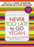 img - for Never Too Late to Go Vegan: The Over-50 Guide to Adopting and Thriving on a Plant-Based Diet book / textbook / text book