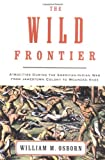 The Wild Frontier, William M. Osborn, 0375758569