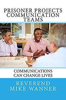 Prisoner Projects Communication Teams: Communications Can Change Lives by [Wanner, Reverend Mike]