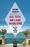 Die Tote am Lago Maggiore: Ein Fall für Matteo Basso (Matteo Basso ermittelt)