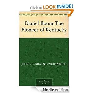 Daniel Boone - The Pioneer of Kentucky John S. C. (John Stevens Cabot) Abbott