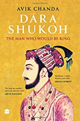 Dara Shukoh: The Man Who Would Be King Hardcover