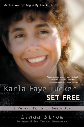 Karla Faye Tucker Set Free: Life and Faith on Death Row