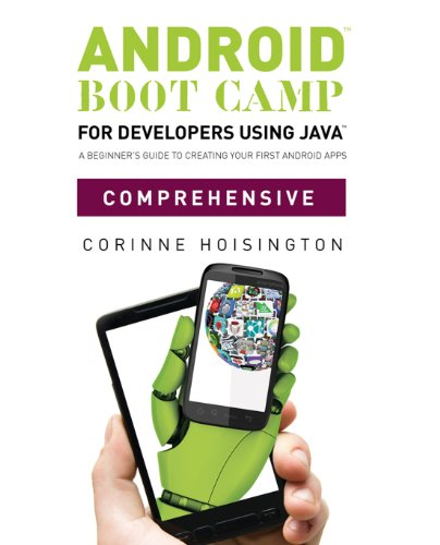 Download Android Boot Camp for Developers using JavaTM, Comprehensive: A Beginner's Guide to Creating Your First Android Apps Pdf