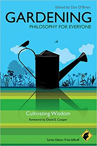 Gardening: Philosophy for Everyone
