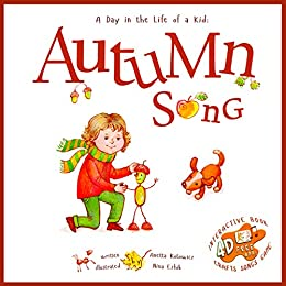 Autumn Song: A Day In The Life Of A Kid - A perfect story book collection. Explore fall nature in a mindful, confident brave beautiful way, singing, playing with music and movement; boys and girls 3- by [Kotowicz, Anetta]