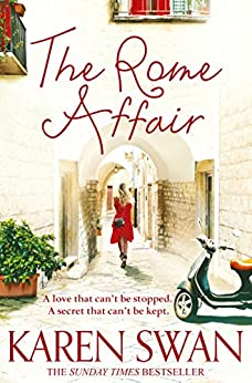 The Rome Affair: Escape to Italy with the Most Addictive Summer Read of 2017 by [Swan, Karen]