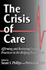 The Crisis of Care: Affirming and Restoring Caring Practices in the Helping Professions Paperback
