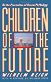 img - for Children of the Future: On the Prevention of Sexual Pathology book / textbook / text book