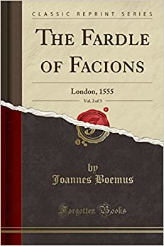 The Fardle of Facions, Vol. 2 of 3: London, 1555 (Classic Reprint)