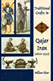 Traditional Crafts in Qajar Iran, 1800-1925, Willem Floor, 1568591470