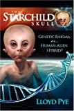 The Starchild Skull -- Genetic Enigma or Human-Alien Hybrid?