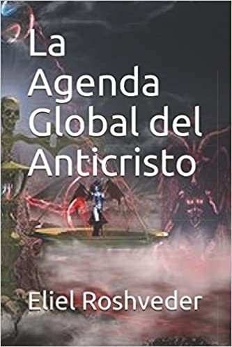 La Agenda Global del Anticristo (Spanish Edition): Eliel ...