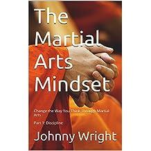 The Martial Arts Mindset: Change the Way You Think Through Martial Arts Part 1: Discipline (Martial Art Brain Training)