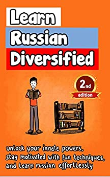 Learn Russian Diversified: Unlock your Innate Powers, Stay Motivated with Fun Techniques, and Learn Russian Effortlessly by [Georgakis, Angelos]
