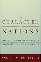 The Character of Nations: How Politics Makes and Breaks Prosperity, Family, and Civility Kindle Edition
