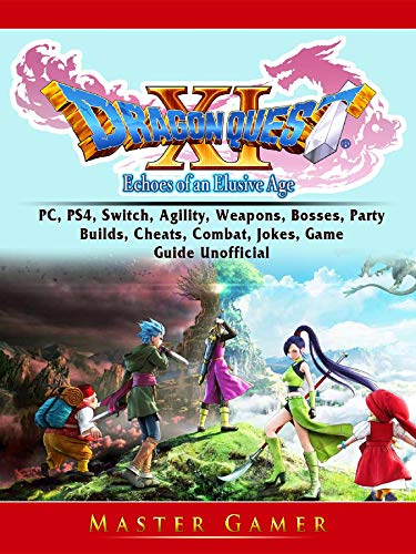 Pdf Humor Dragon Quest XI Echoes of an Elusive Age, PC, PS4, Switch, Agility, Weapons, Bosses, Party, Builds, Cheats, Combat, Jokes, Game Guide Unofficial
