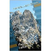Aventures dans les montagnes d'Autriche: Passion de l'aventure (French Edition)
