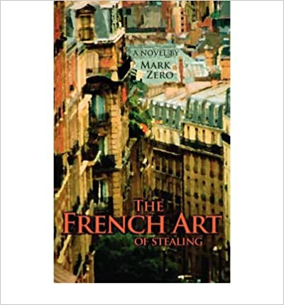 [ THE FRENCH ART OF STEALING [ THE FRENCH ART OF STEALING ] BY ZERO, MARK ( AUTHOR )NOV-01-2006 PAPERBACK ] BY Zero, Mark ( Author ) Nov - 2006 [ ]