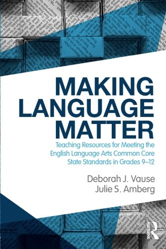 Making Language Matter: Teaching Resources for Meeting the English Language Arts Common Core State Standards in Grades 9