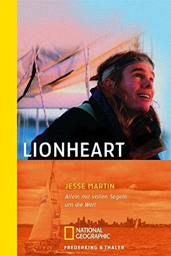 Lionheart: Allein mit vollen Segeln um die Welt (National Geographic Taschenbuch, Band 40257)