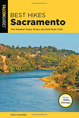 Best Hikes Sacramento  The Greatest Vistas  Rivers  And Gold Rush Trails  Best Hikes Near Series