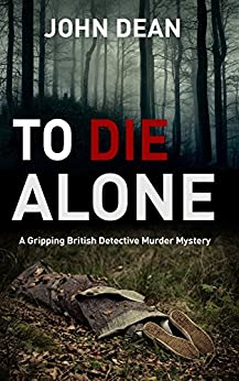 TO DIE ALONE: A Gripping British Detective Murder Mystery by [Dean, John]