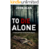 TO DIE ALONE: A Gripping British Detective Murder Mystery (Detective Chief Inspector Jack Harris Book 3)